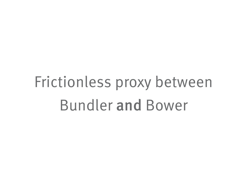 Frictionless proxy between Bundler and Bower