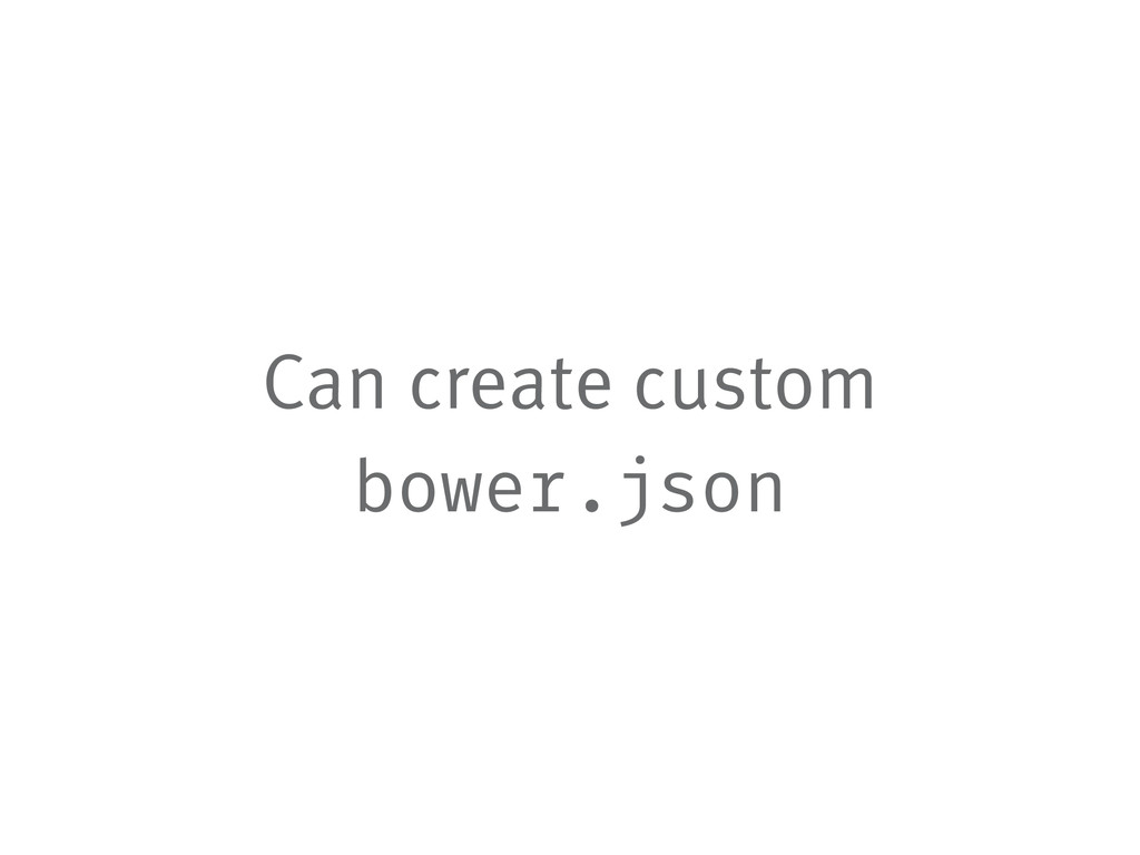 Can create custom bower.json