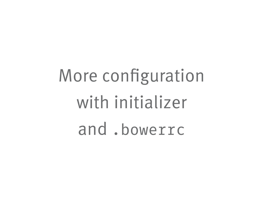 More configuration with initializer and .bowerrc