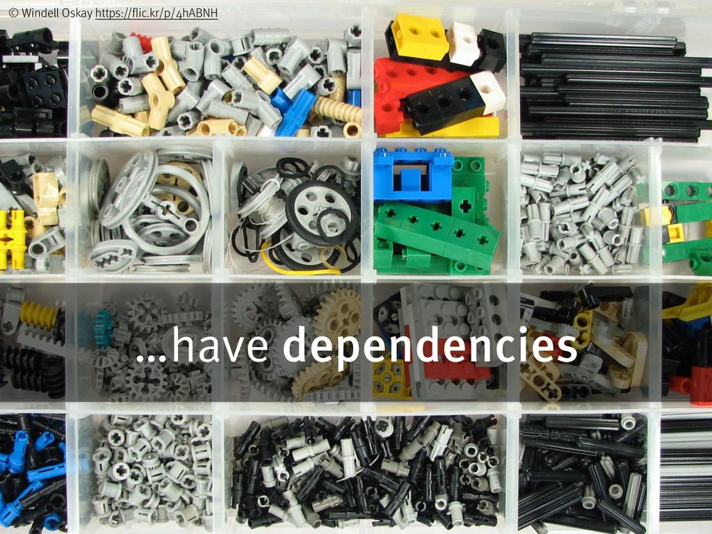 …have dependencies © Windell Oskay https://flic...