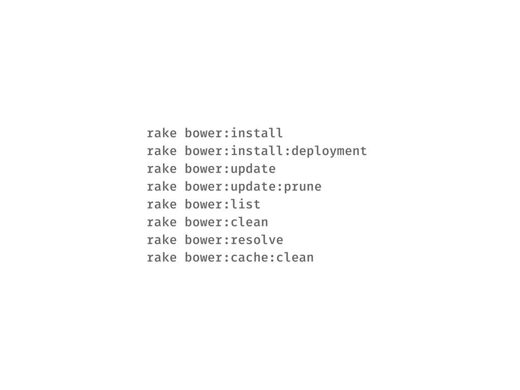 rake bower:install rake bower:install:deploymen...