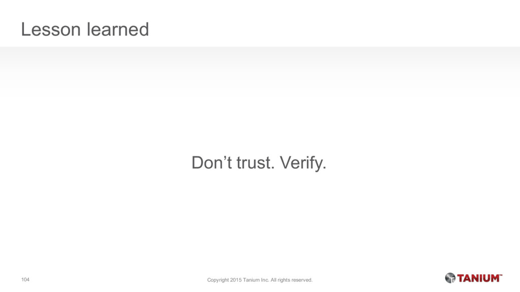Lesson learned Don't trust. Verify. Copyright 2...