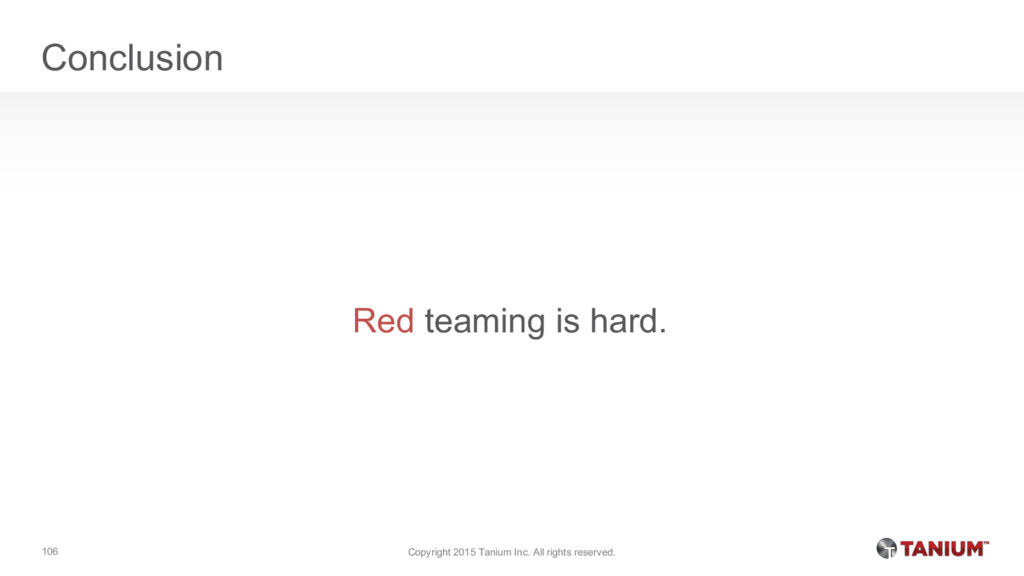 Conclusion Red teaming is hard. Copyright 2015 ...