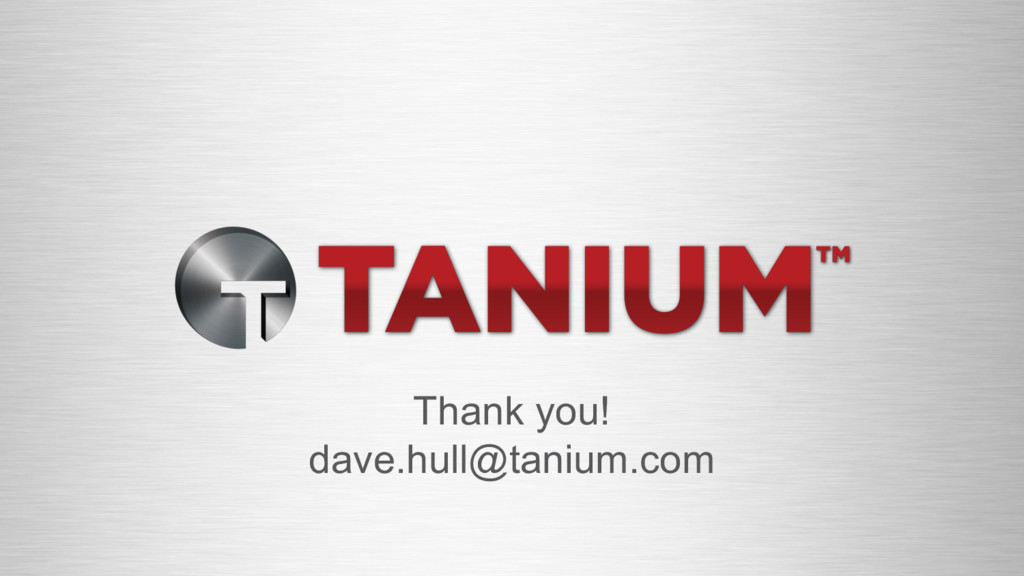 Thank you! dave.hull@tanium.com