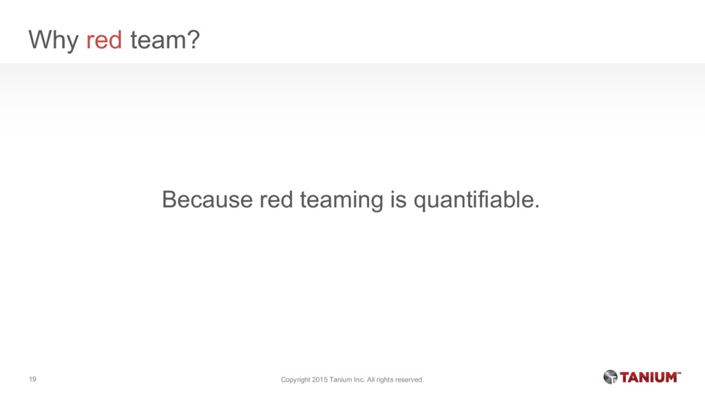 Why red team? Because red teaming is quantifiab...
