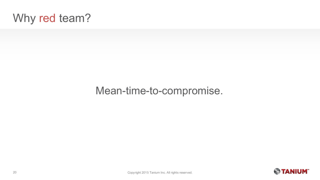 Why red team? Mean-time-to-compromise. Copyrigh...