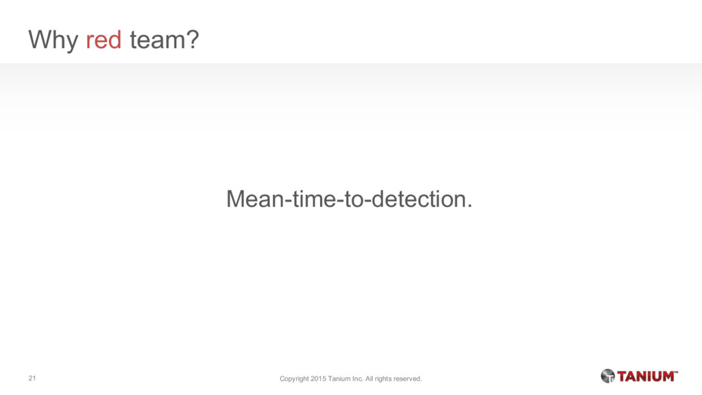 Why red team? Mean-time-to-detection. Copyright...