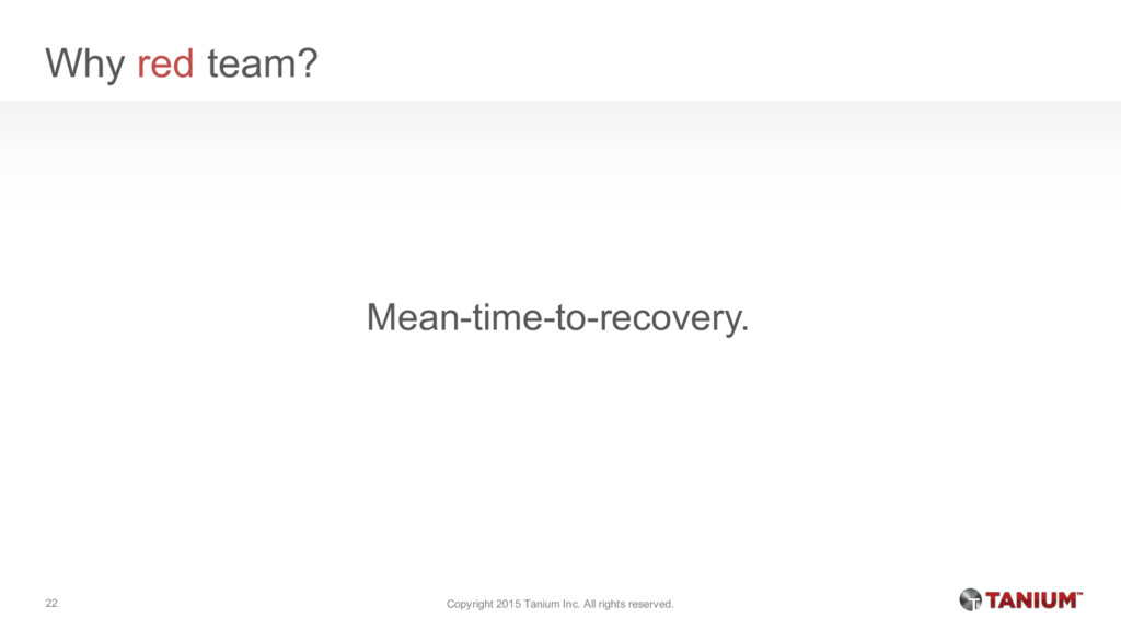 Why red team? Mean-time-to-recovery. Copyright ...