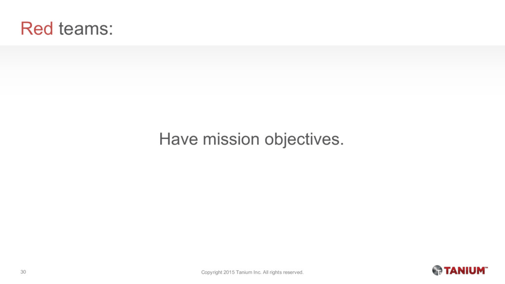 Red teams: Have mission objectives. Copyright 2...
