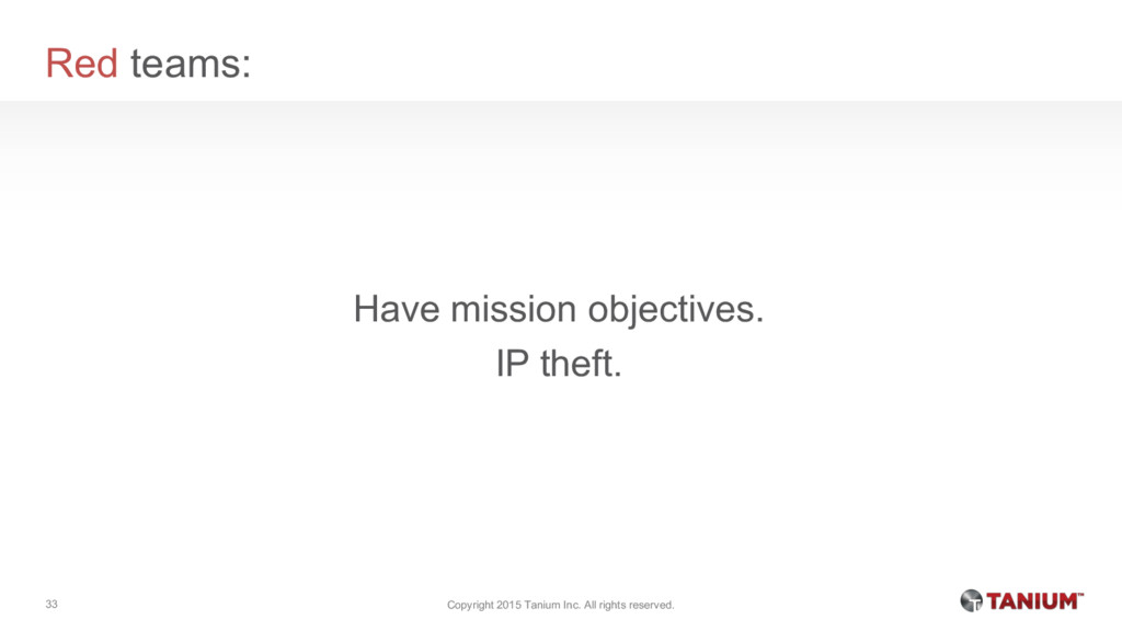 Red teams: Have mission objectives. IP theft. C...