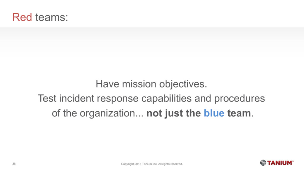 Red teams: Have mission objectives. Test incide...