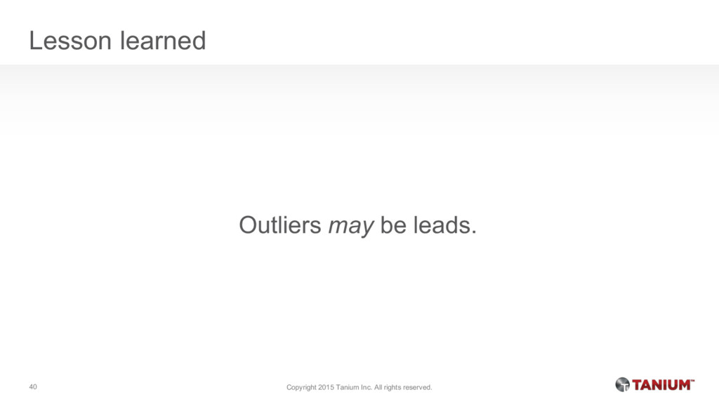 Lesson learned Outliers may be leads. Copyright...