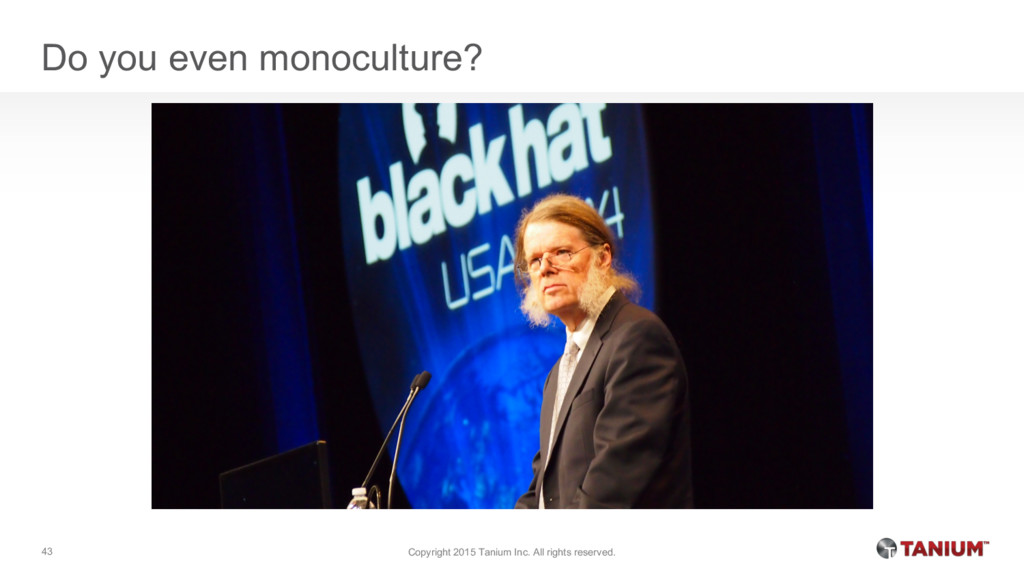 Do you even monoculture? Copyright 2015 Tanium ...