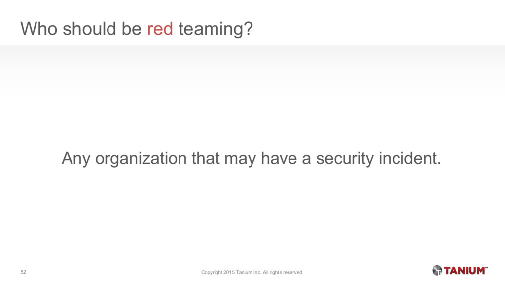 Who should be red teaming? Any organization tha...