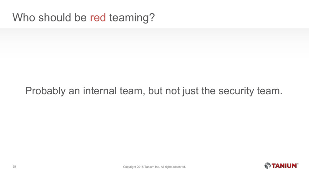 Who should be red teaming? Probably an internal...