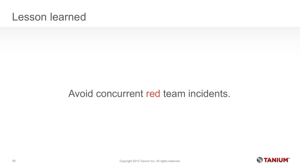 Lesson learned Avoid concurrent red team incide...