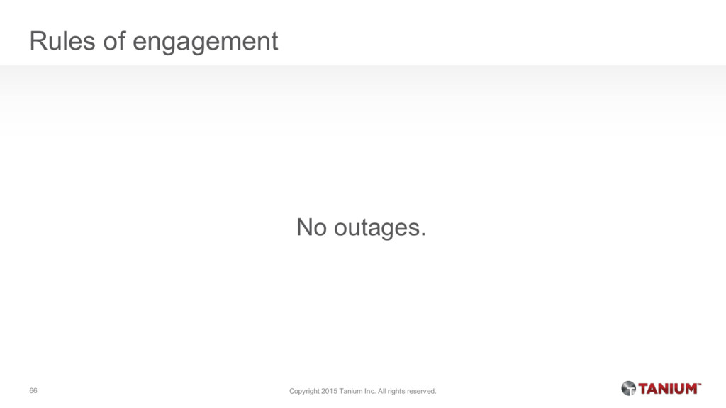 Rules of engagement No outages. Copyright 2015 ...