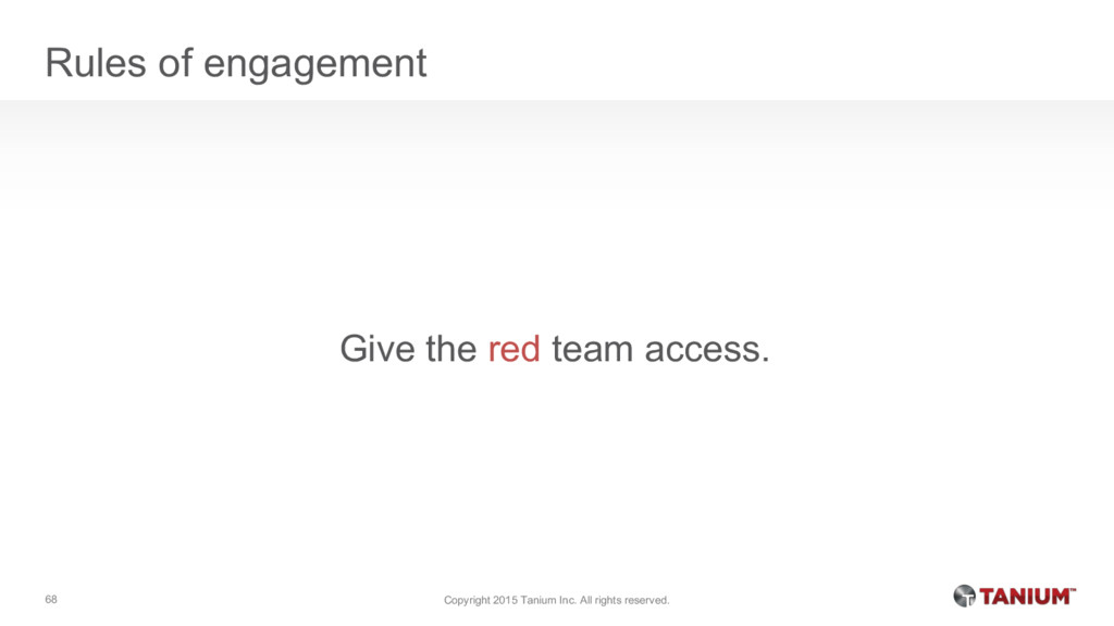 Rules of engagement Give the red team access. C...