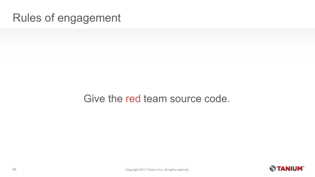 Rules of engagement Give the red team source co...