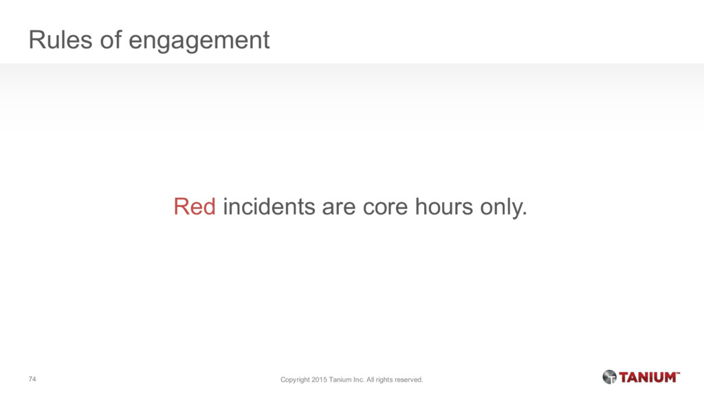 Rules of engagement Red incidents are core hour...