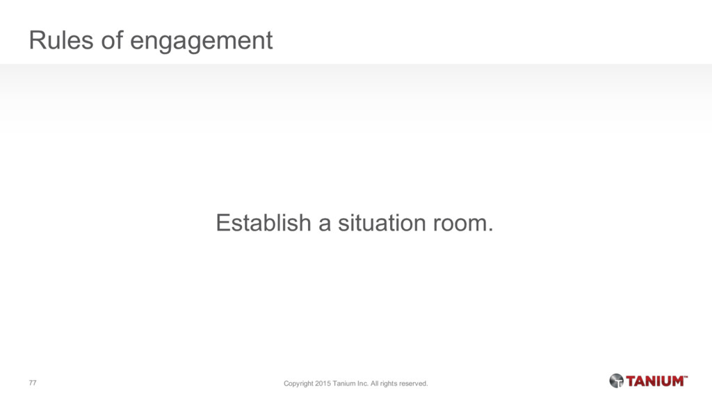Rules of engagement Establish a situation room....