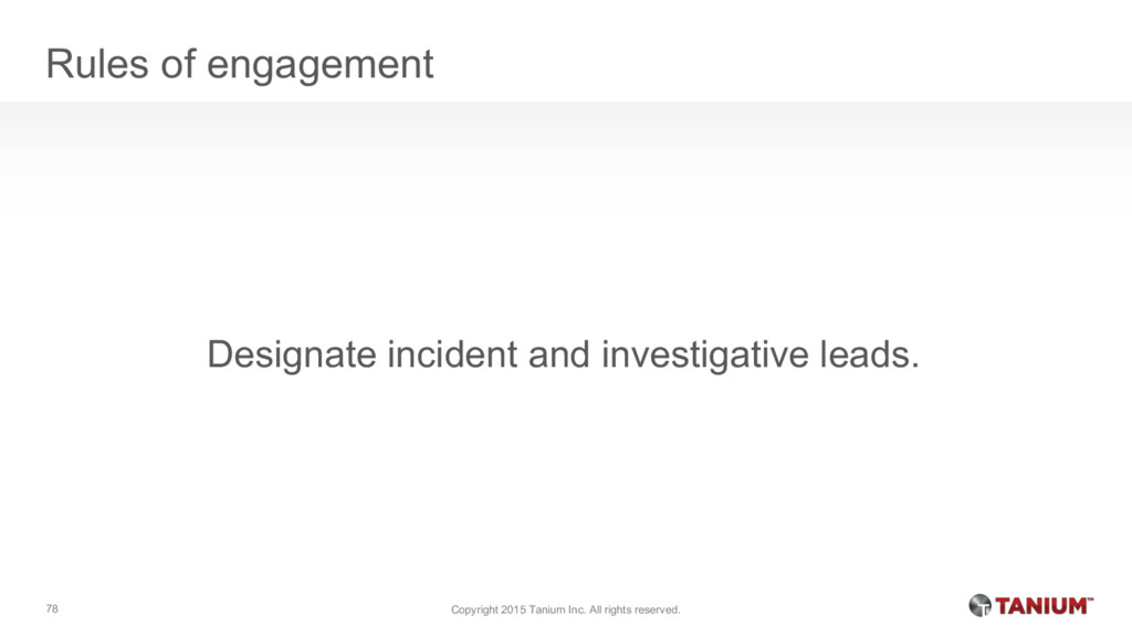 Rules of engagement Designate incident and inve...