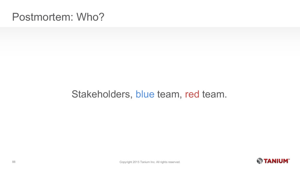 Postmortem: Who? Stakeholders, blue team, red t...