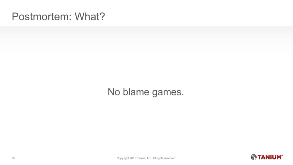 Postmortem: What? No blame games. Copyright 201...