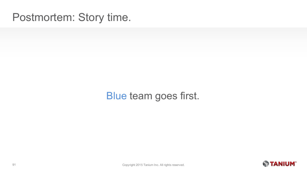 Postmortem: Story time. Blue team goes first. C...