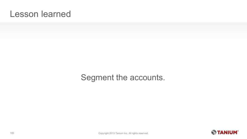 Lesson learned Segment the accounts. Copyright ...