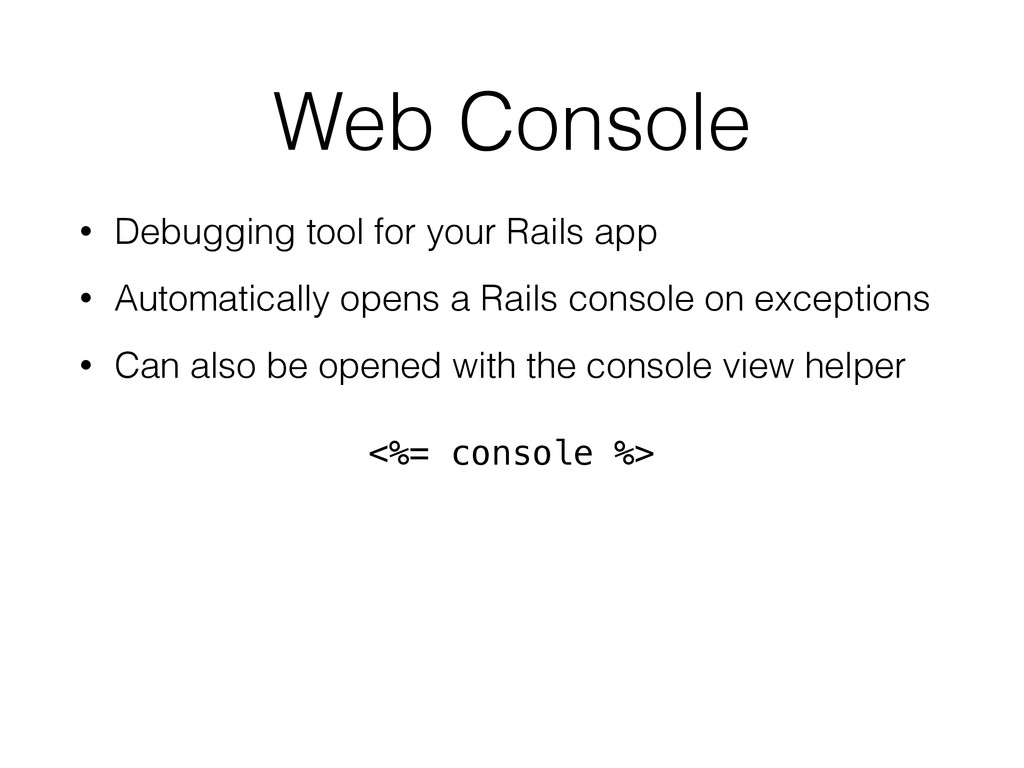 Web Console • Debugging tool for your Rails app...