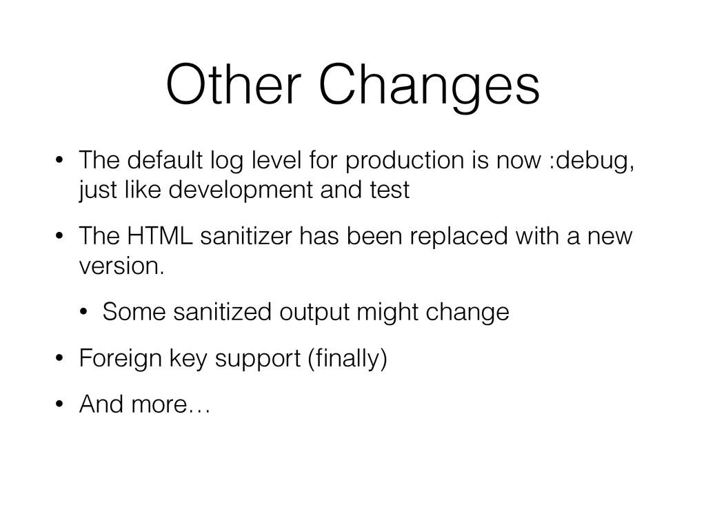 Other Changes • The default log level for produ...