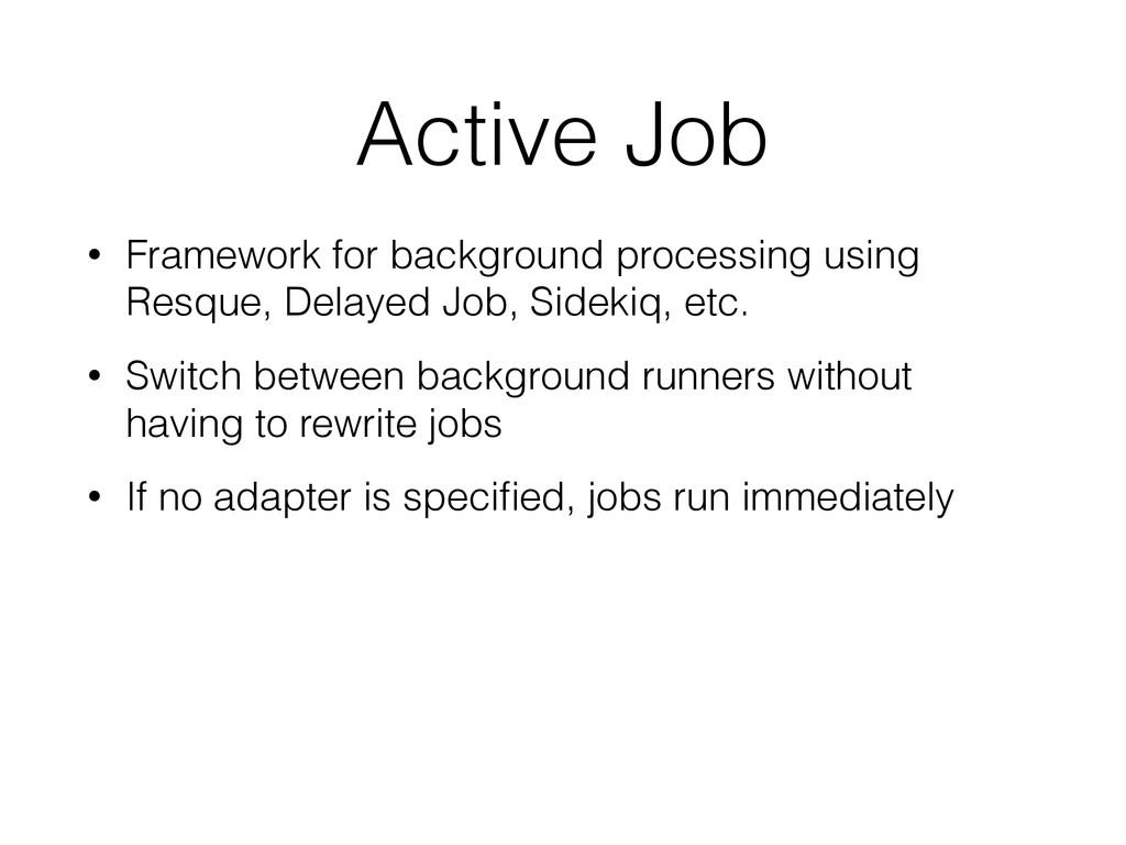 Active Job • Framework for background processin...