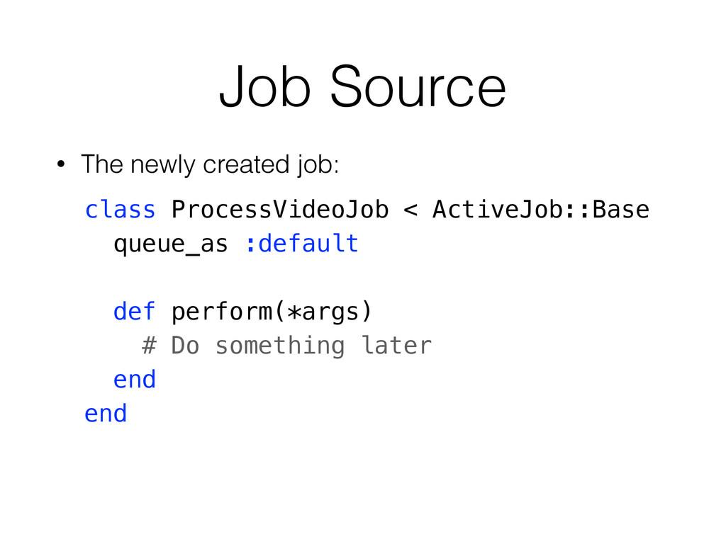 Job Source • The newly created job: class Proce...