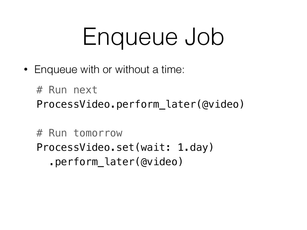 Enqueue Job • Enqueue with or without a time: #...