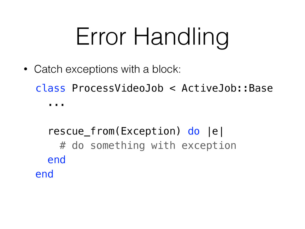 Error Handling • Catch exceptions with a block:...