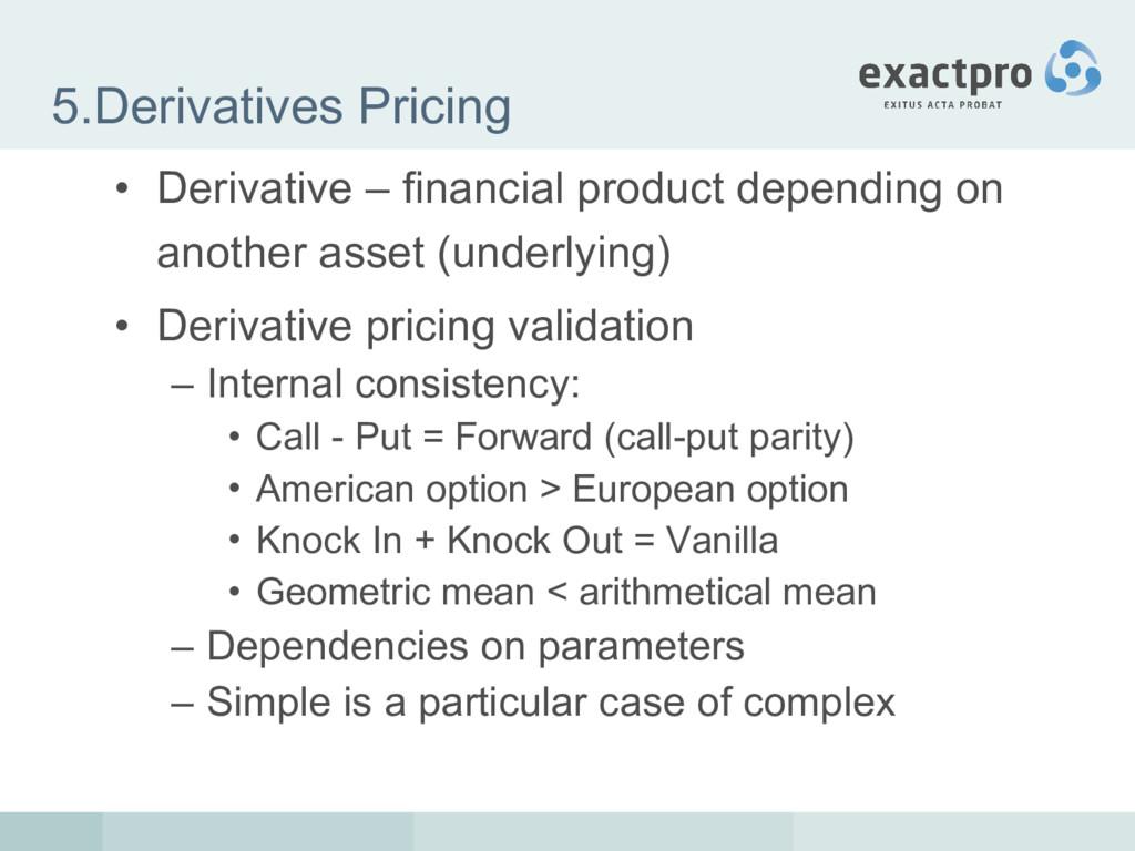 5.Derivatives Pricing • Derivative – financial ...