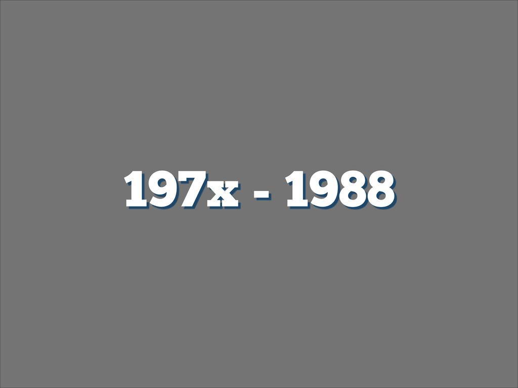 197x - 1988
