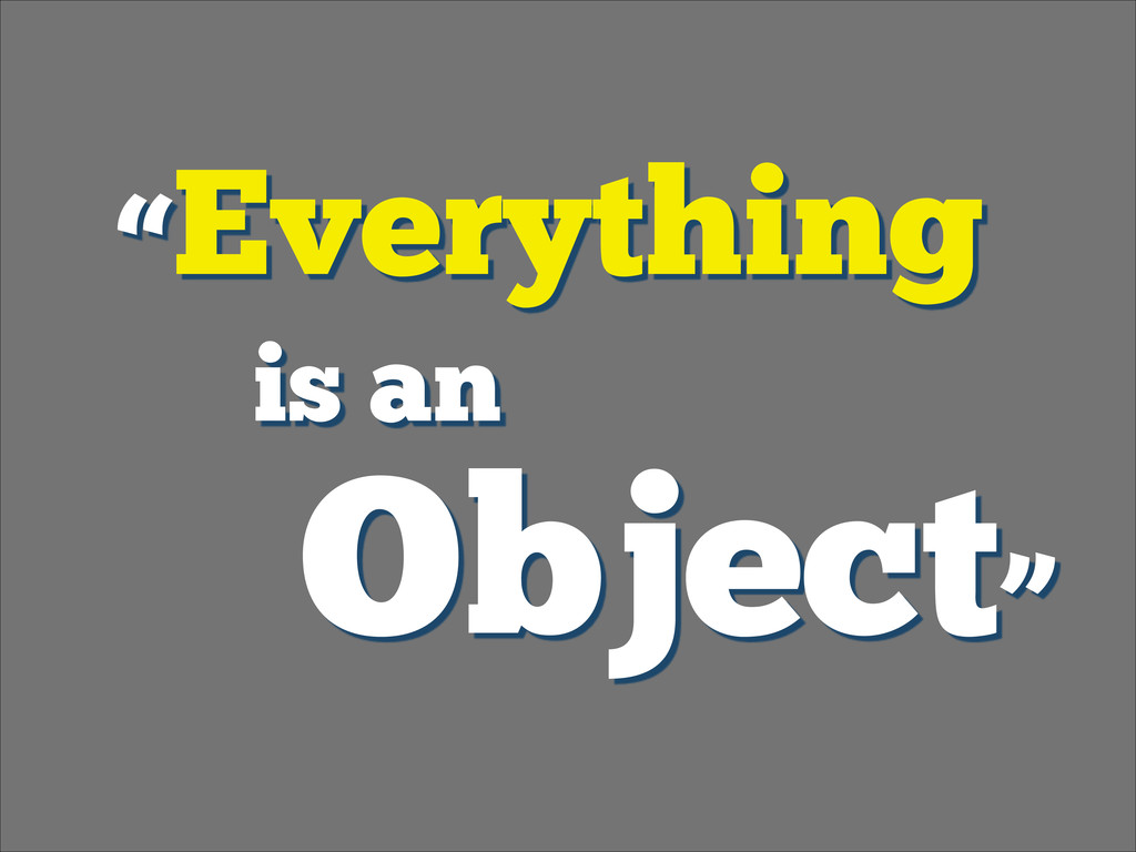 """Everything  is an Object"""
