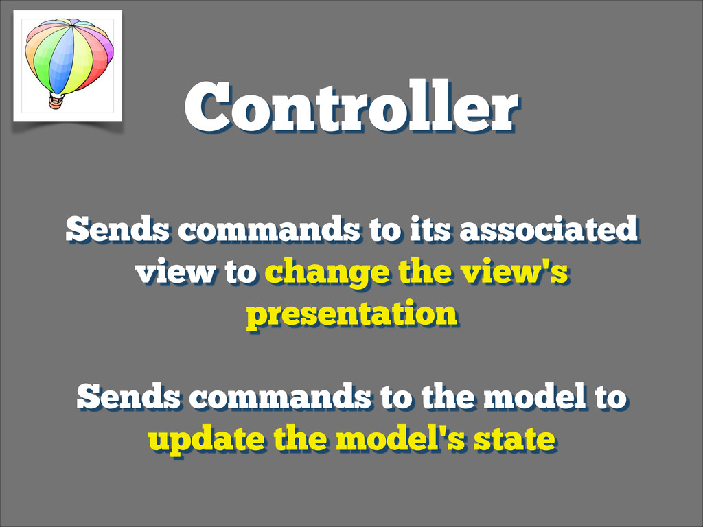 Controller Sends commands to its associated vie...
