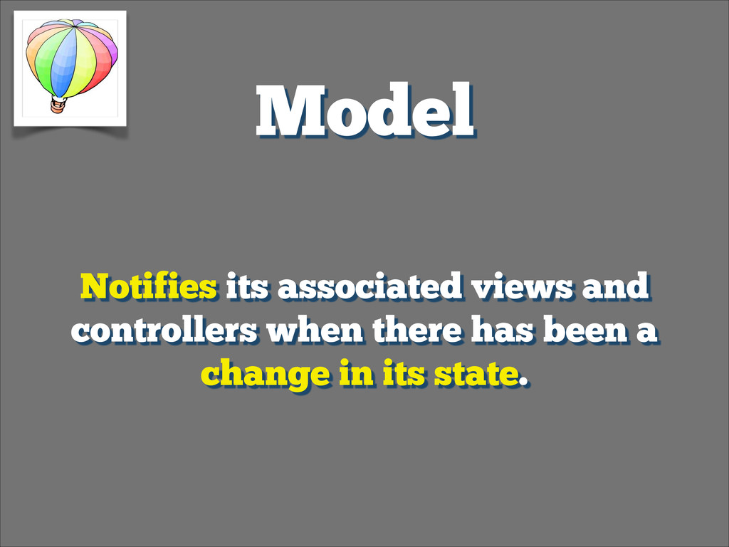 Model Notifies its associated views and control...