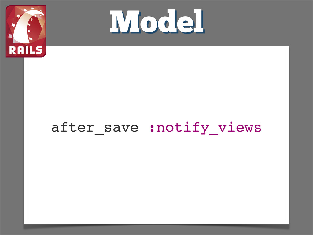 Model after_save :notify_views