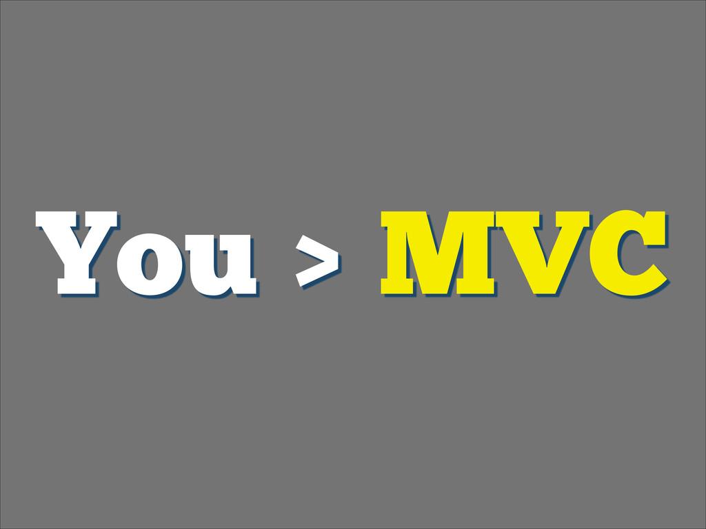 You > MVC