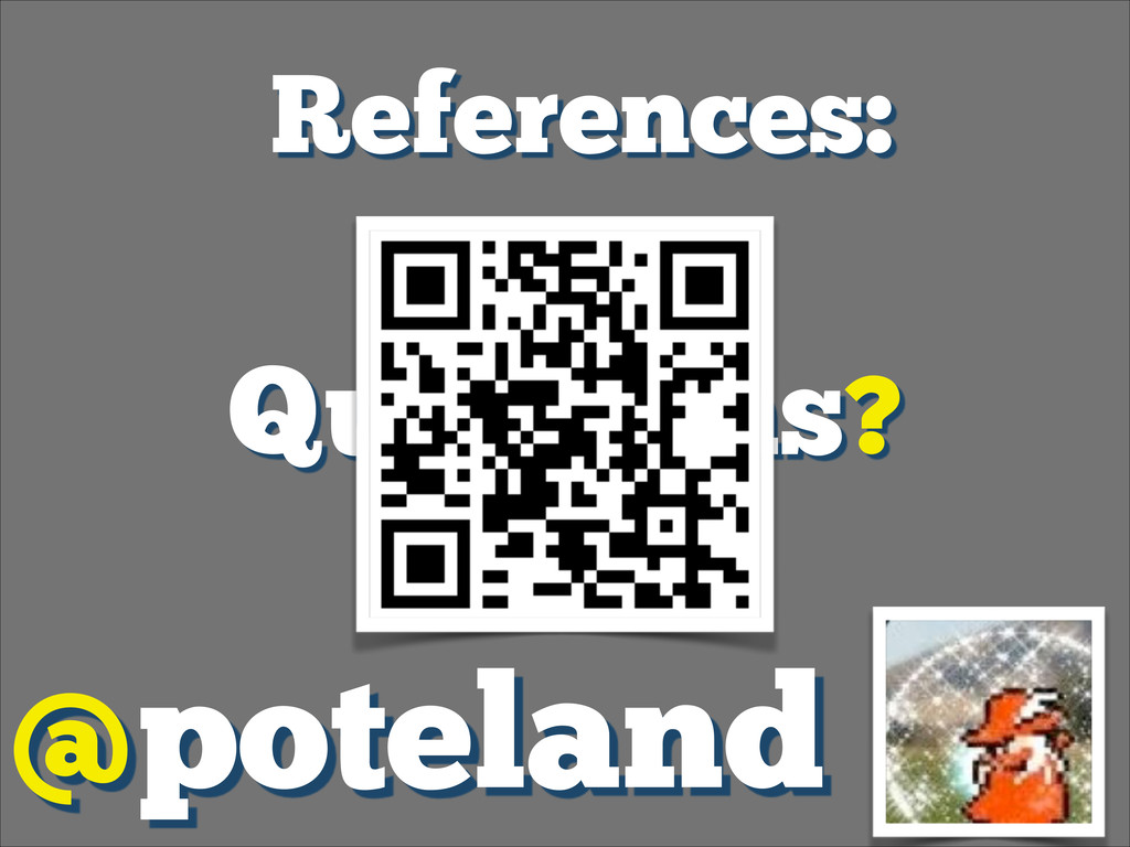 Questions? @poteland References: