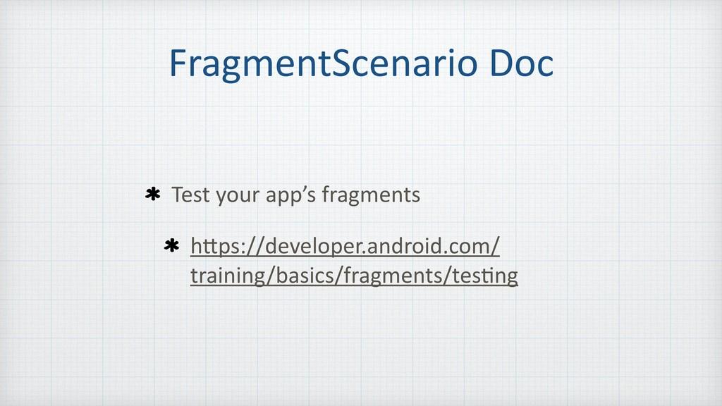FragmentScenario Doc Test your app's fragments ...