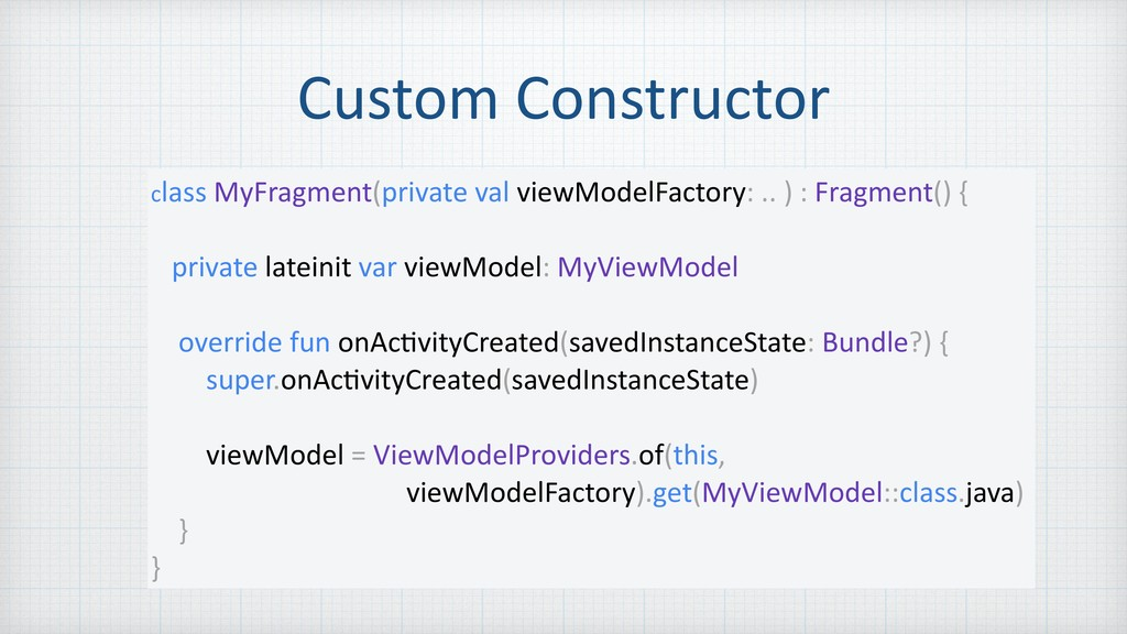 Custom Constructor class MyFragment(private val...