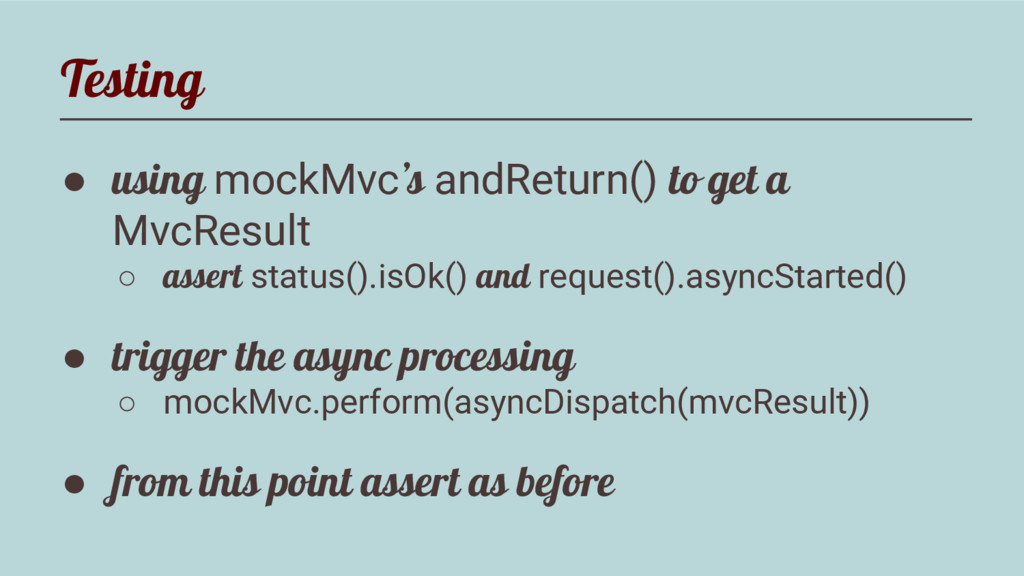 Testing ● using mockMvc's andReturn() to get a ...