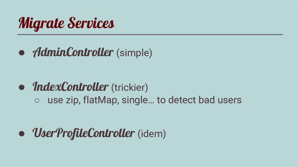 Migrate Services ● AdminController (simple) ● I...