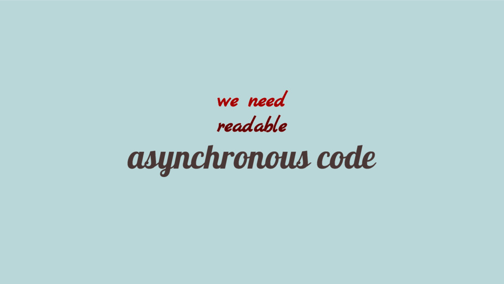 we need readable asynchronous code