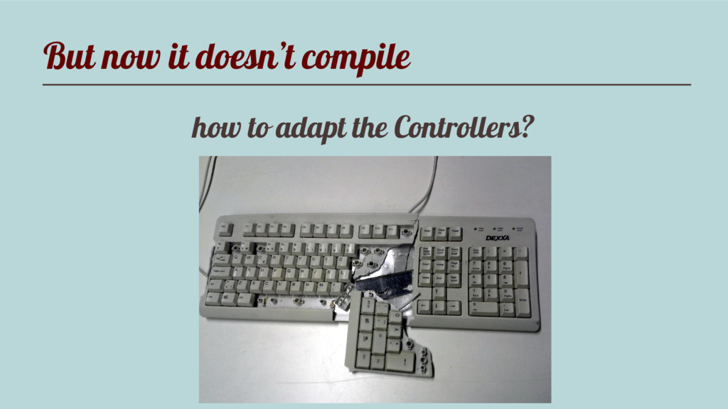 But now it doesn't compile how to adapt the Con...